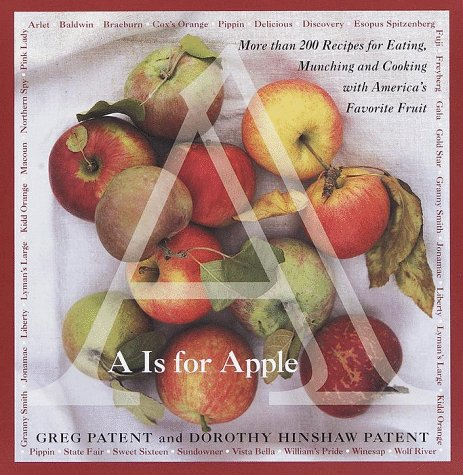 A Is for Apple: More Than 200 Recipes for Eating, Munching and Cooking with America's Favorite Fruit